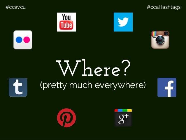 #ccavcu #ccaHashtags Where? (pretty much everywhere)