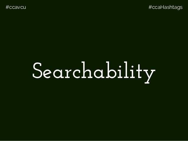 #ccavcu #ccaHashtags Searchability