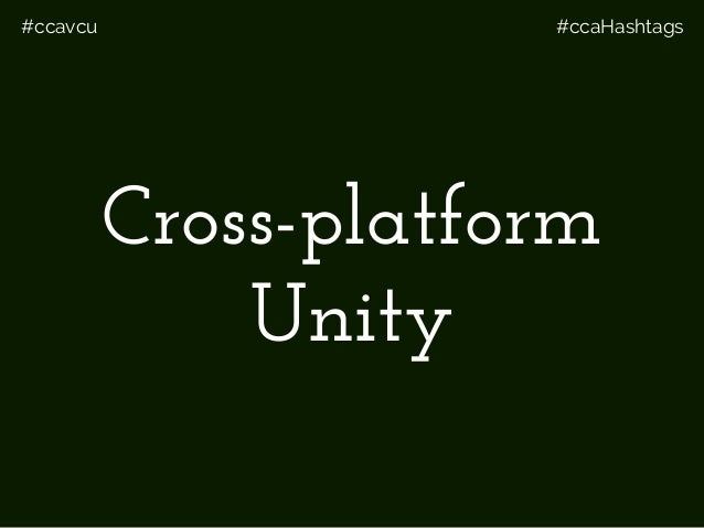 #ccavcu #ccaHashtags Cross-platform Unity