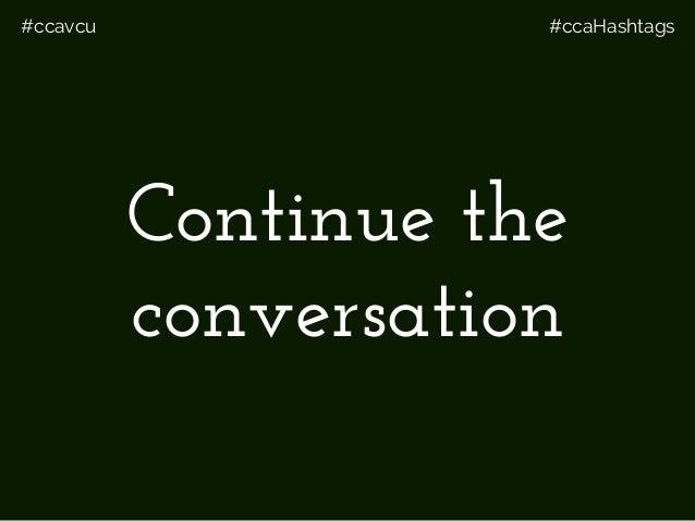 #ccavcu #ccaHashtags Continue the conversation
