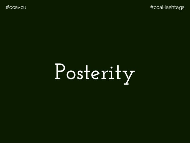 #ccavcu #ccaHashtags Posterity