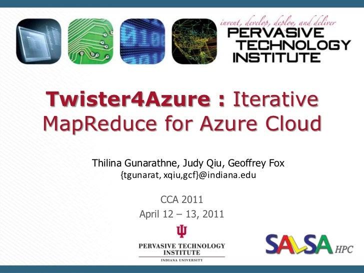 Twister4Azure : Iterative MapReduce for Azure Cloud<br />ThilinaGunarathne, Judy Qiu, Geoffrey Fox<br />{tgunarat, xqiu,gc...