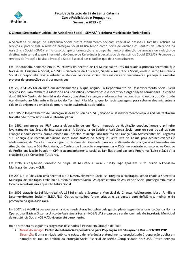Faculdade Estácio de Sá de Santa Catarina Curso Publicidade e Propaganda Semestre 2013 - 2 O Cliente: Secretaria Municipal...