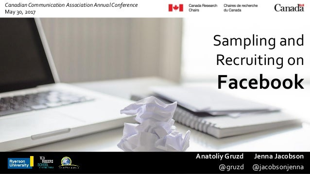 Canadian Communication Association Annual Conference May 30, 2017 Sampling and Recruiting on Facebook Anatoliy Gruzd @gruz...