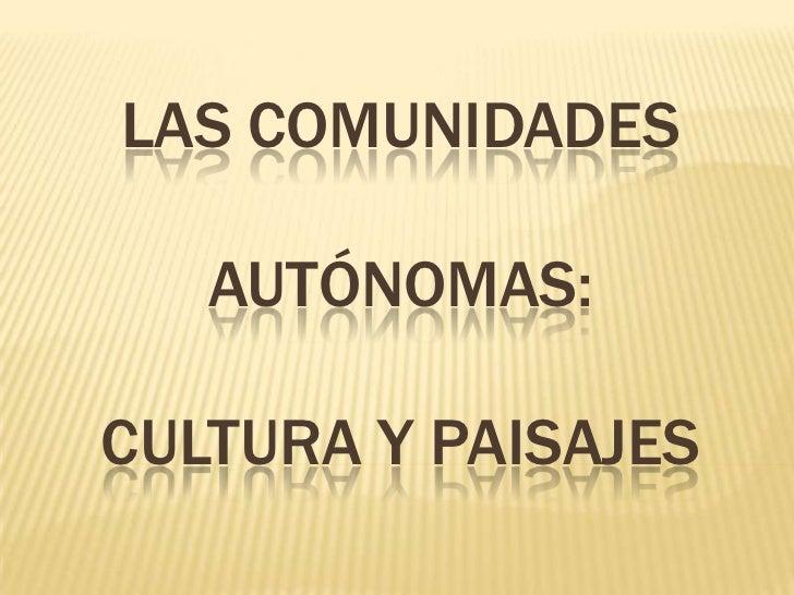 Las comunidades autónomas: CULTURA Y PAISAJES<br />