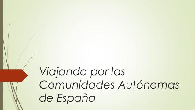 Viajando por las Comunidades Autónomas de España