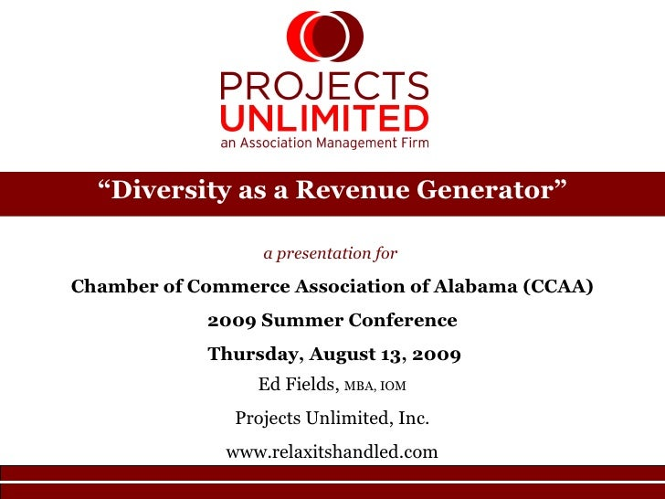 """"""" Diversity as a Revenue Generator"""" a presentation for  Chamber of Commerce Association of Alabama (CCAA) 2009 Summer Conf..."""