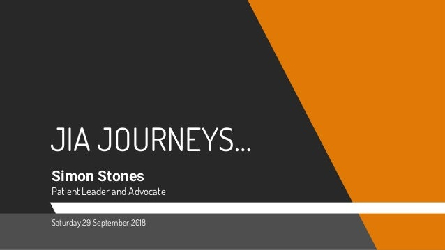 JIA JOURNEYS… Simon Stones Patient Leader and Advocate Saturday 29 September 2018