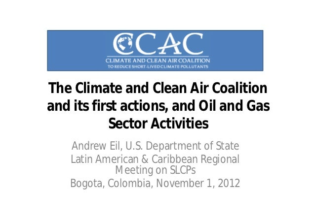 The Climate and Clean Air Coalitionand its first actions, and Oil and Gas           Sector Activities   Andrew Eil, U.S. D...