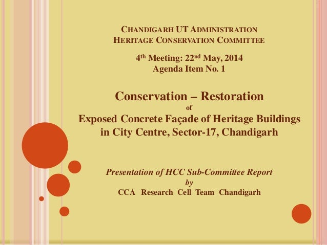 CHANDIGARH UT ADMINISTRATION HERITAGE CONSERVATION COMMITTEE 4th Meeting: 22nd May, 2014 Agenda Item No. 1 Conservation – ...