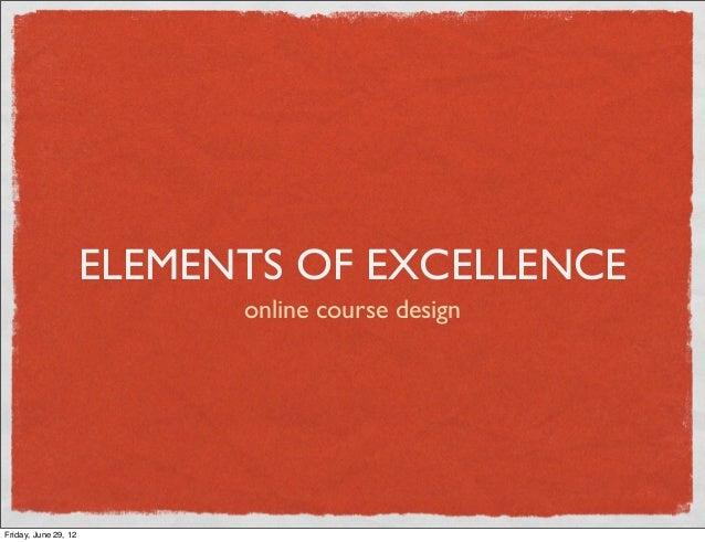 ELEMENTS OF EXCELLENCE                            online course designFriday, June 29, 12