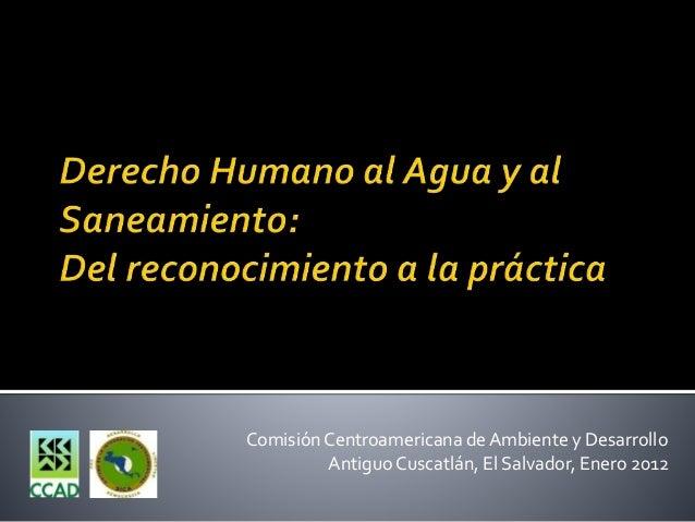 Comisión Centroamericana de Ambiente y Desarrollo Antiguo Cuscatlán, El Salvador, Enero 2012