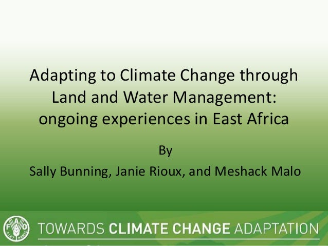 Adapting to Climate Change through  Land and Water Management: ongoing experiences in East Africa                      ByS...