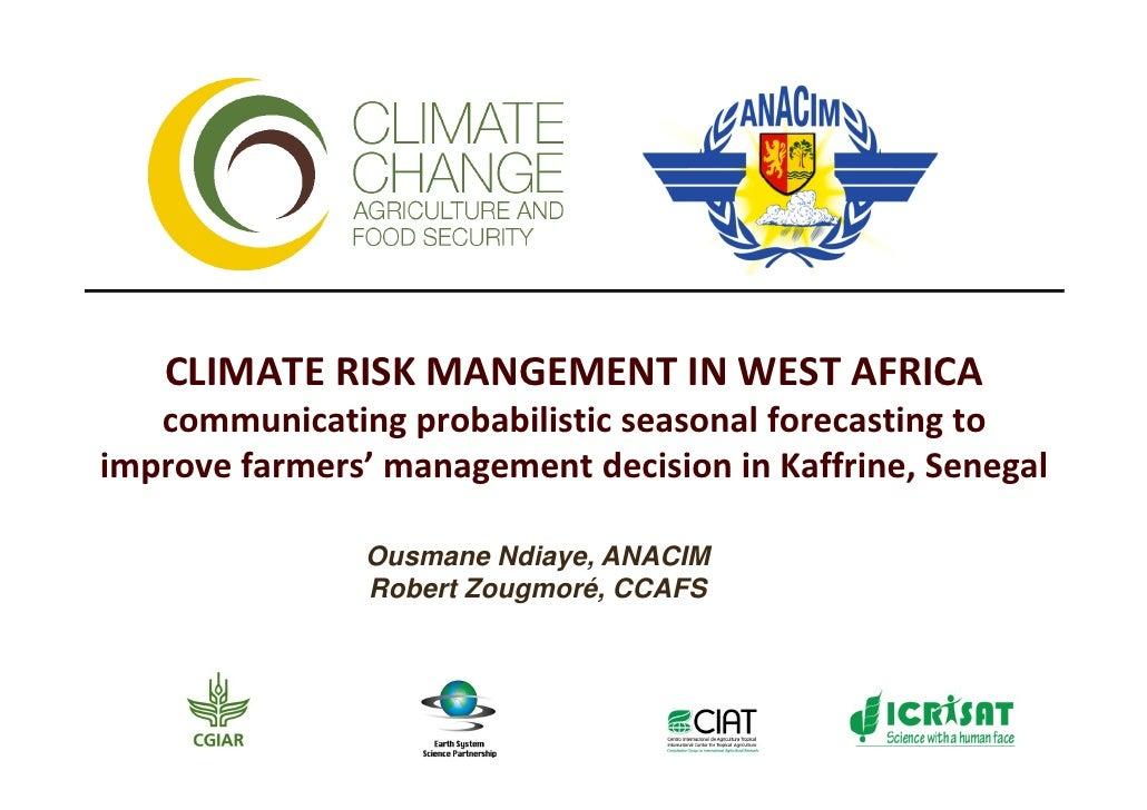 CLIMATE RISK MANGEMENT IN WEST AFRICA   communicating probabilistic seasonal forecasting toimprove farmers' management dec...