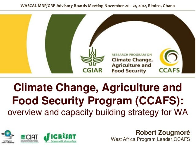 WASCAL MRP/GRP Advisory Boards Meeting November 20 - 21, 2012, Elmina, Ghana Climate Change, Agriculture and Food Security...