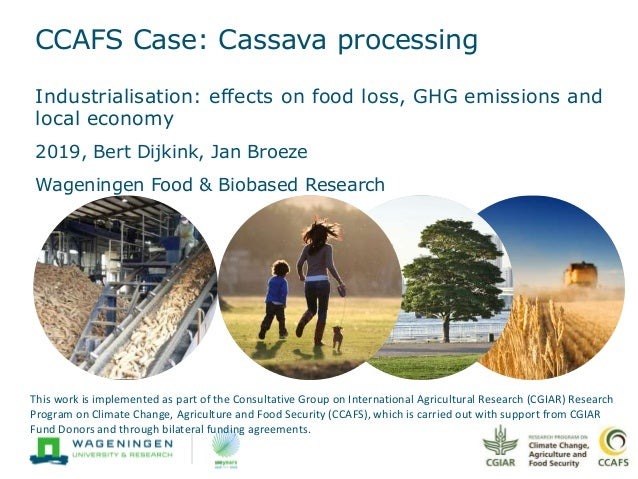CCAFS Case: Cassava processing Industrialisation: effects on food loss, GHG emissions and local economy 2019, Bert Dijkink...