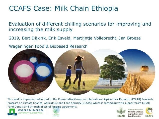 CCAFS Case: Milk Chain Ethiopia 2019, Bert Dijkink, Erik Esveld, Martijntje Vollebrecht, Jan Broeze Wageningen Food & Biob...