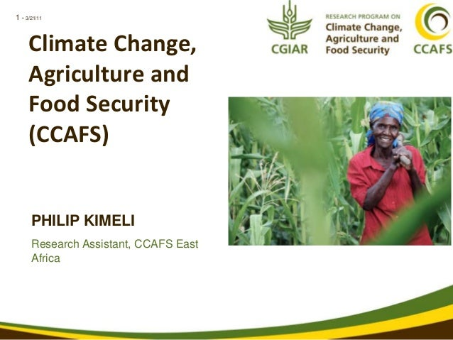 1 • 3/21/11 PHILIP KIMELI Research Assistant, CCAFS East Africa Climate Change, Agriculture and Food Security (CCAFS)
