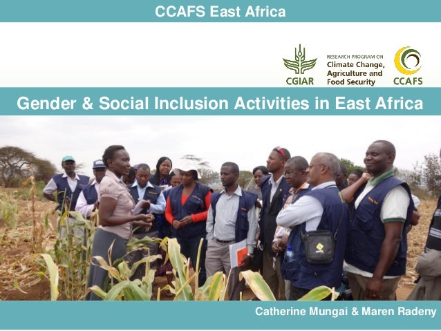 CCAFS East Africa Gender & Social Inclusion Activities in East Africa Catherine Mungai & Maren Radeny
