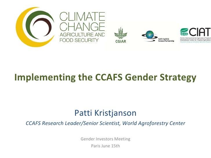 Implementing the CCAFS Gender Strategy                     Patti Kristjanson  CCAFS Research Leader/Senior Scientist, Worl...