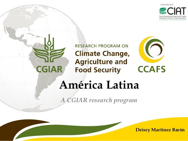 Liderado por A CGIAR research program Deissy Martinez Barón América Latina