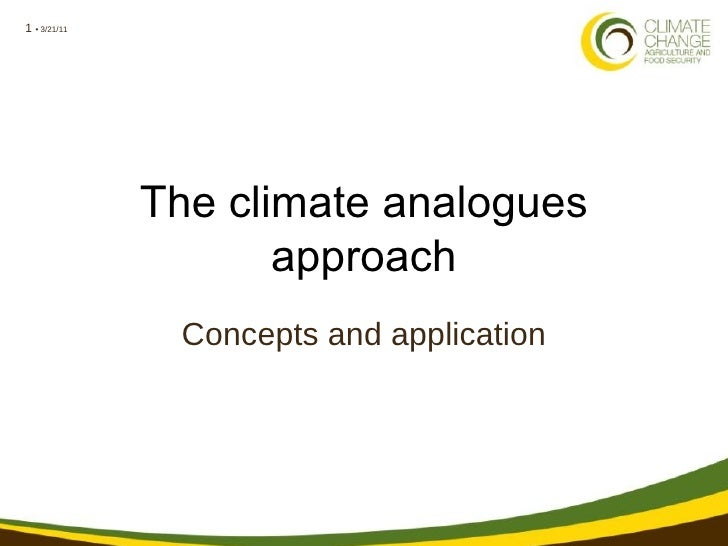 1 • 3/21/11              The climate analogues                     approach               Concepts and application