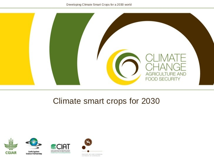 Developing Climate Smart Crops for a 2030 worldClimate smart crops for 2030