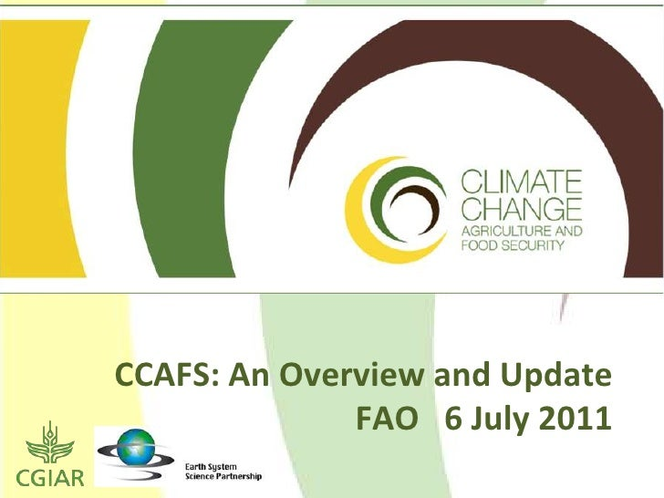 CCAFS: An Overview and Update              FAO 6 July 2011