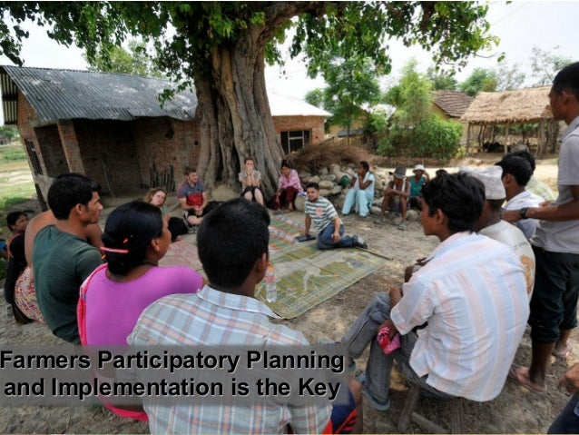 Farmers Participatory Planning and Implementation is the Key 8