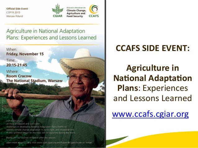 CCAFS  SIDE  EVENT:        Agriculture  in   Na7onal  Adapta7on   Plans:  Experiences   and  Lesso...