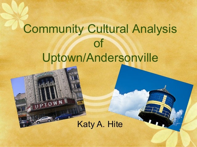 Community Cultural Analysis           of  Uptown/Andersonville         Katy A. Hite