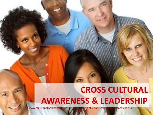 better leadership with cross cultural awareness Cross-cultural awareness the cross-cultural training – germany generates awareness for cultural values and business practices in germanyit provides guidelines for developing business relations and understanding the structure of organizations in germany.