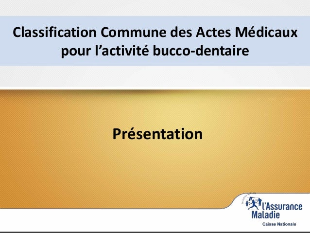 Classification Commune des Actes Médicaux pour l'activité bucco-dentaire Présentation
