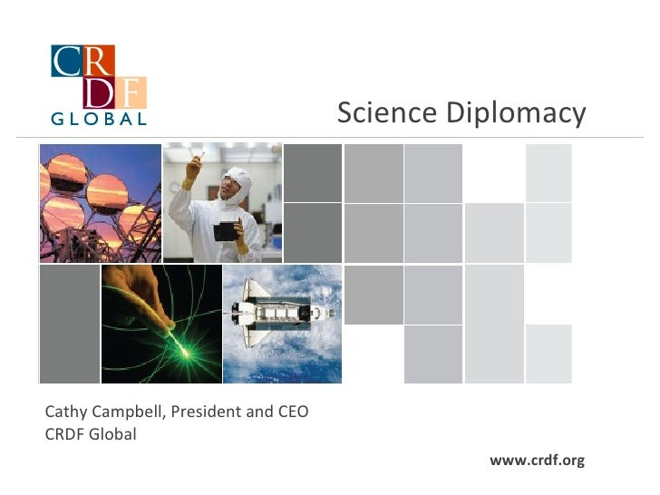 Science Diplomacy Cathy Campbell, President and CEO CRDF Global  www.crdf.org
