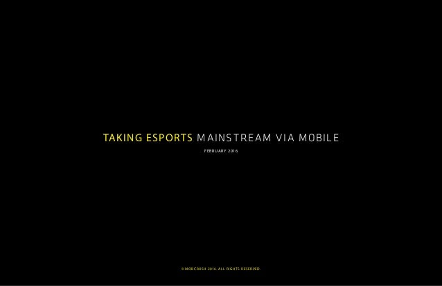 © mobcrush 2016. all rights reserved.© mobcrush 2016. all rights reserved. TAKING ESPORTS MAINSTREAM VIA MOBILE FEBRUARY 2...