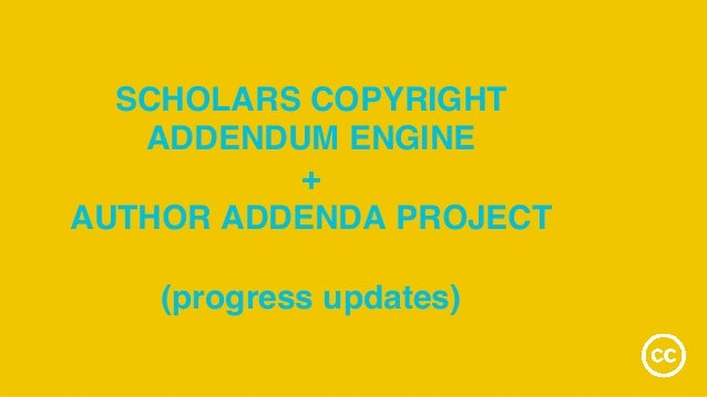 SCHOLARS COPYRIGHT ADDENDUM ENGINE + AUTHOR ADDENDA PROJECT (progress updates)