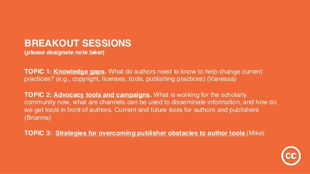 BREAKOUT SESSIONS (please designate note taker) TOPIC 1: Knowledge gaps. What do authors need to know to help change curre...