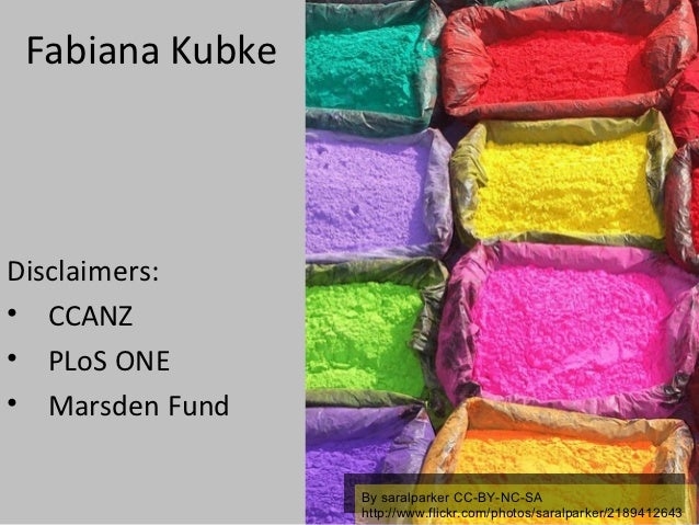 Fabiana KubkeDisclaimers:• CCANZ• PLoS ONE• Marsden Fund                 By saralparker CC-BY-NC-SA                   By s...