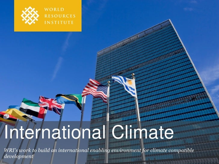 International ClimateWRIs work to build an international enabling environment for climate compatibledevelopment