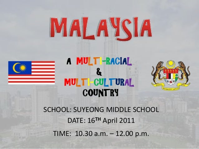 A MULTI-RACIAL           &     MULTI-CULTURAL        COUNTRYSCHOOL: SUYEONG MIDDLE SCHOOL     DATE: 16TH April 2011  TIME:...