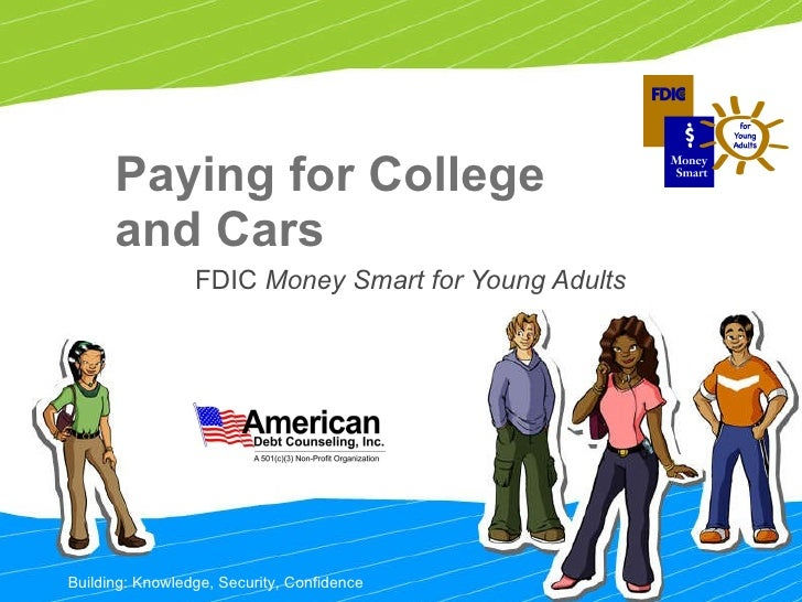 Paying for College and Cars FDIC  Money Smart for Young Adults  Building: Knowledge, Security, Confidence