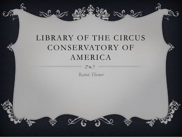 LIBRARY OF THE CIRCUS CONSERVATORY OF AMERICA Rainie Themer