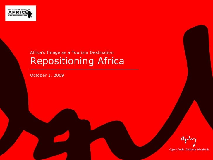 Africa's Image as a Tourism Destination Repositioning Africa October 1, 2009