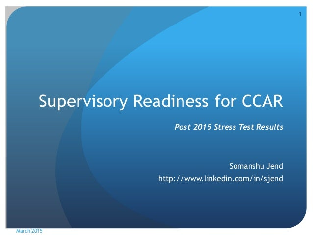 Supervisory Readiness for CCAR Post 2015 Stress Test Results Somanshu Jend http://www.linkedin.com/in/sjend March 2015 1