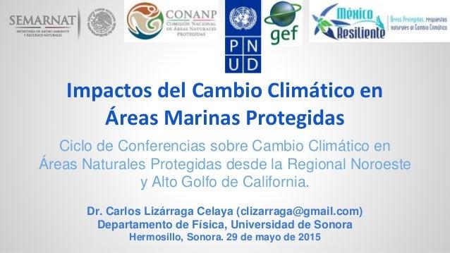 Impactos del Cambio Climático en Áreas Marinas Protegidas Ciclo de Conferencias sobre Cambio Climático en Áreas Naturales ...