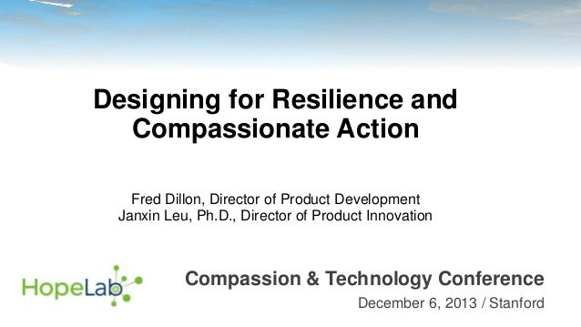 Designing for Resilience and Compassionate Action Fred Dillon, Director of Product Development Janxin Leu, Ph.D., Director...
