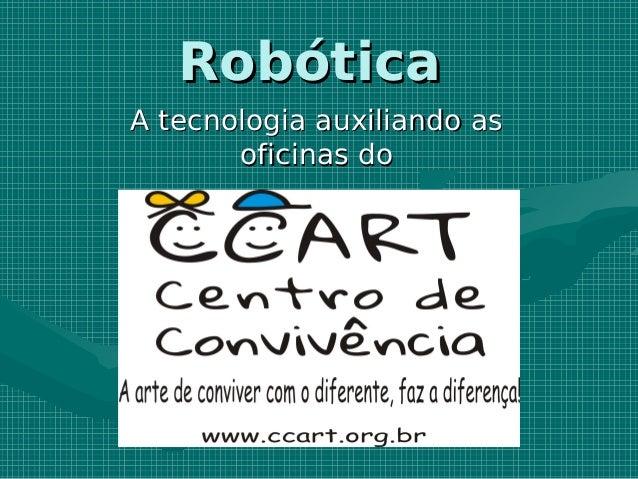 RobóticaA tecnologia auxiliando as       oficinas do