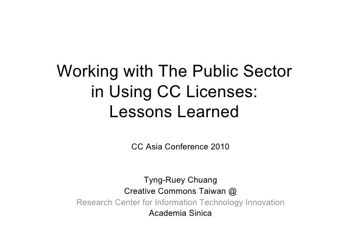 Working with The Public Sector    in Using CC Licenses:       Lessons Learned                 CC Asia Conference 2010     ...