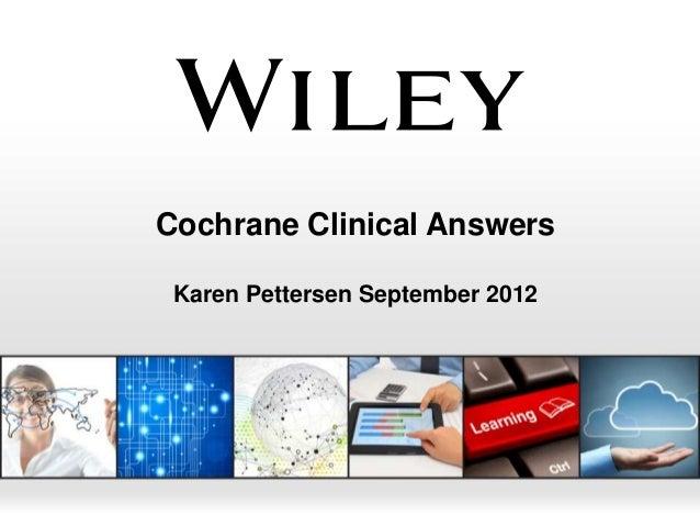 Cochrane Clinical Answers Karen Pettersen September 2012
