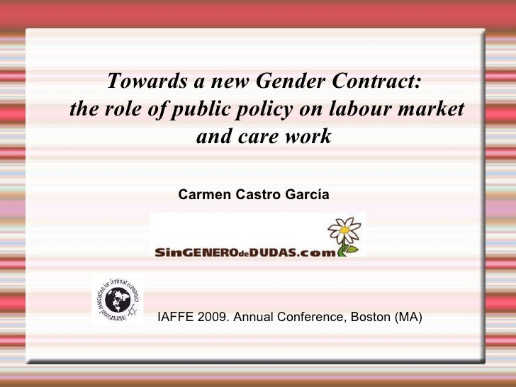 Towards a new Gender Contract: the role of public policy on labour market and care work Carmen Castro García IAFFE 2009. A...